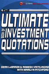 The Ultimate Book of Investment Quotations by Dean LeBaron