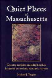 Quiet Places of Massachusetts by Michael J. Tougias