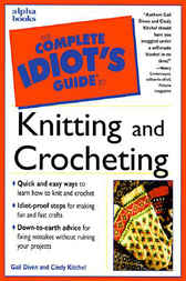 The Complete Idiot's Guide to Knitting & Crocheting by Gail Diven