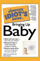The Complete Idiot's Guide to Bringing Up Baby by Kevin Osborn