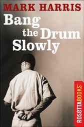Bang the Drum Slowly by Mark Harris