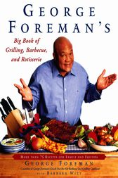 George Foreman's Big Book of Grilling, Barbecue, and Rotisserie by George Foreman