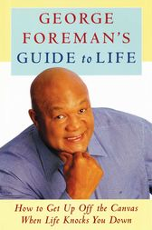 George Foreman's Guide to Life by George Foreman