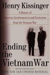 Ending the Vietnam War by Henry Kissinger