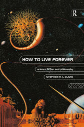 How to Live Forever by Stephen R L Clark