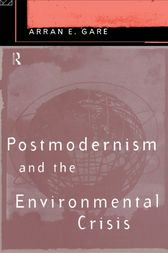 Postmodernism and the Environmental Crisis by Arran Gare