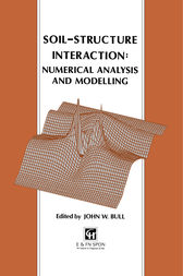 Soil-Structure Interaction: Numerical Analysis and Modelling by J.W. Bull