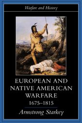 European and Native American Warfare 1675-1815 by Armstrong Starkey