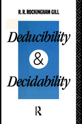 Deducibility and Decidability by R. R. Rockingham Gill