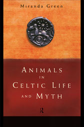 Animals in Celtic Life and Myth by Miranda Green