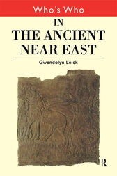 Who's Who in the Ancient Near East by Gwendolyn Leick