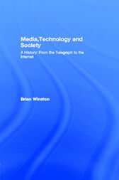 Media,Technology and Society by Brian Winston