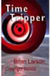 Time Tripper by Larson Brian