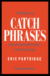 A Dictionary of Catch Phrases by Eric Partridge