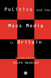 Politics and the Mass Media in Britain by Ralph Negrine