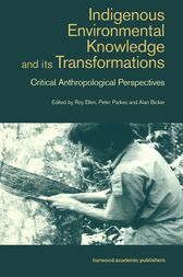 Indigenous Enviromental Knowledge and its Transformations by Alan Bicker