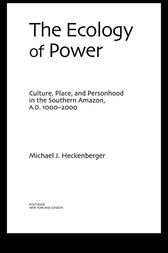The Ecology of Power by Michael J. Heckenberger