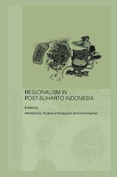 Regionalism in Post-Suharto Indonesia by Maribeth Erb
