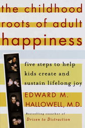 The Childhood Roots of Adult Happiness by Edward M. Md Hallowell