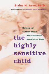 The Highly Sensitive Child by Elaine Aron