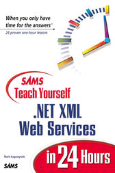 Sams Teach Yourself .NET XML Web Services in 24 Hours by Mark Augustyniak