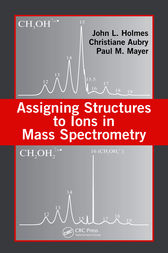 Assigning Structures to Ions in Mass Spectrometry by John L. Holmes