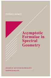 Asymptotic Formulae in Spectral Geometry by Peter B. Gilkey