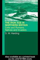 The Iron Age in Northern Britain by D.W. Harding