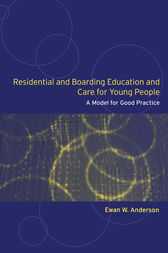 Residential and Boarding Education and Care for Young People by Ewan Anderson