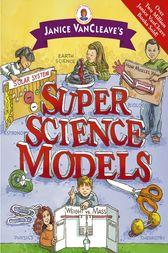 Janice VanCleave's Super Science Models by Janice VanCleave