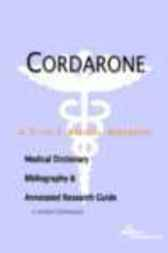 Cordarone - A Medical Dictionary, Bibliography, and Annotated Research Guide to Internet References by James N. Parker