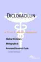 Dicloxacillin - A Medical Dictionary, Bibliography, and Annotated Research Guide to Internet References