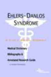 Ehlers-Danlos Syndrome - A Medical Dictionary, Bibliography, and Annotated Research Guide to Internet References by James N. Parker