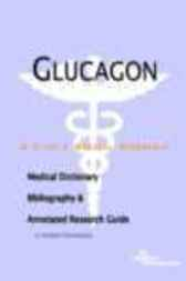 Glucagon - A Medical Dictionary, Bibliography, and Annotated Research Guide to Internet References