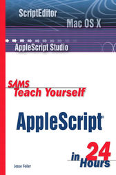 Sams Teach Yourself AppleScript in 24 Hours by Jesse Feiler
