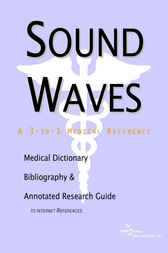 Sound Waves - A Medical Dictionary, Bibliography, and Annotated Research Guide to Internet References by James N. Parker