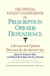 The Official Patient's Sourcebook on Prescription Opioids Dependence by James N. Parker