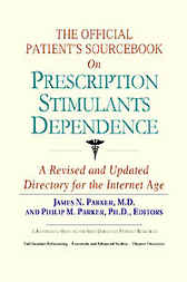 The Official Patient's Sourcebook on Prescription Stimulants Dependence by James N. Parker