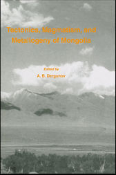 Tectonics, Magmatism and Metallogeny of Mongolia by A.B Dergunov