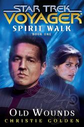 Star Trek: Voyager: Spirit Walk #1: Old Wounds by Christie Golden