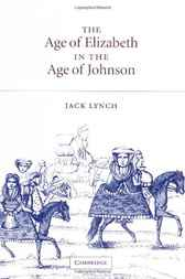 The Age of Elizabeth in the Age of Johnson by Jack Lynch