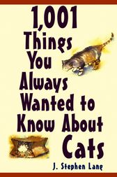 1,001 Things You Always Wanted To Know About Cats by J. Stephen Lang