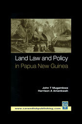 Land Law and Policy in Papua New Guinea by John Mugambwa