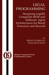 Legal Programming: Designing Legally Compliant RFID and Software Agent Architectures for Retail Processes and Beyond by Brian Subirana
