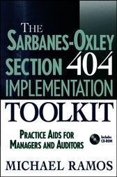 The Sarbanes-Oxley Section 404 Implementation Toolkit by Michael J. Ramos