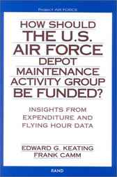 How Should the U.S. Air Force Depot Maintenance Activity Group Be Funded? by Edward G. Keating