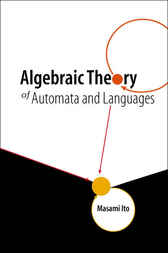 Algebraic Theory Of Automata And Languages by Masami Ito