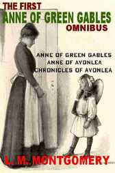 The First Anne of the Green Gables Omnibus by L. M. Montgomery