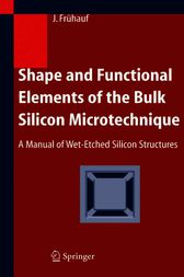 Shape and Functional Elements of the Bulk Silicon Microtechnique by Joachim Frühauf