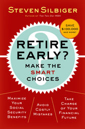 Retire Early?  Make the SMART Choices by Steven A. Silbiger